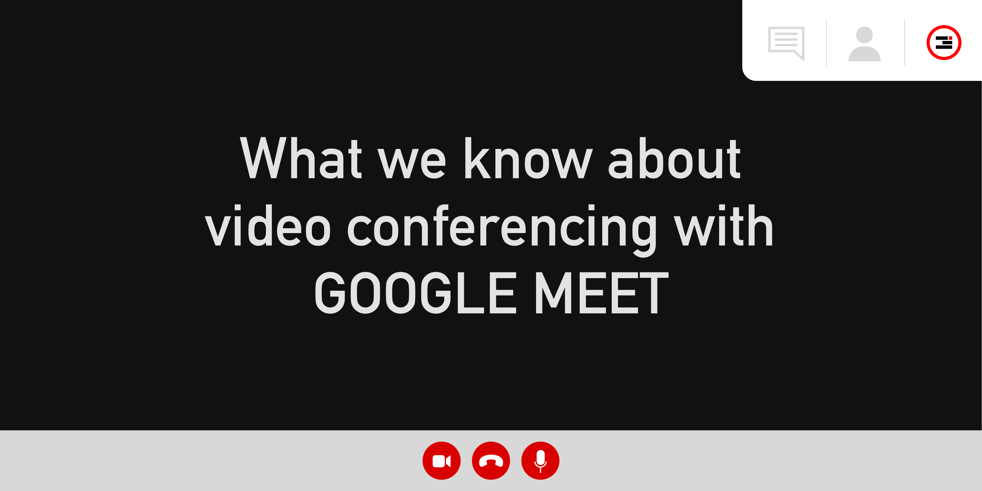 """Header image reading, """"What we know about video conferencing with Google Meet"""""""