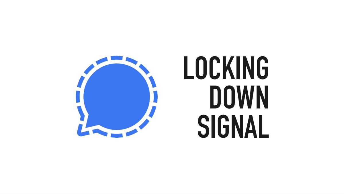 "Header image titled, ""Locking down Signal."""